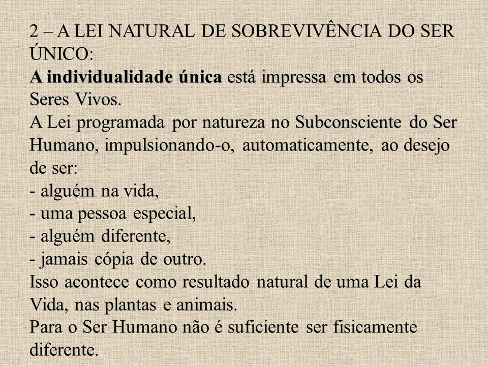2 – A LEI NATURAL DE SOBREVIVÊNCIA DO SER ÚNICO: A individualidade única está impressa em todos os Seres Vivos.