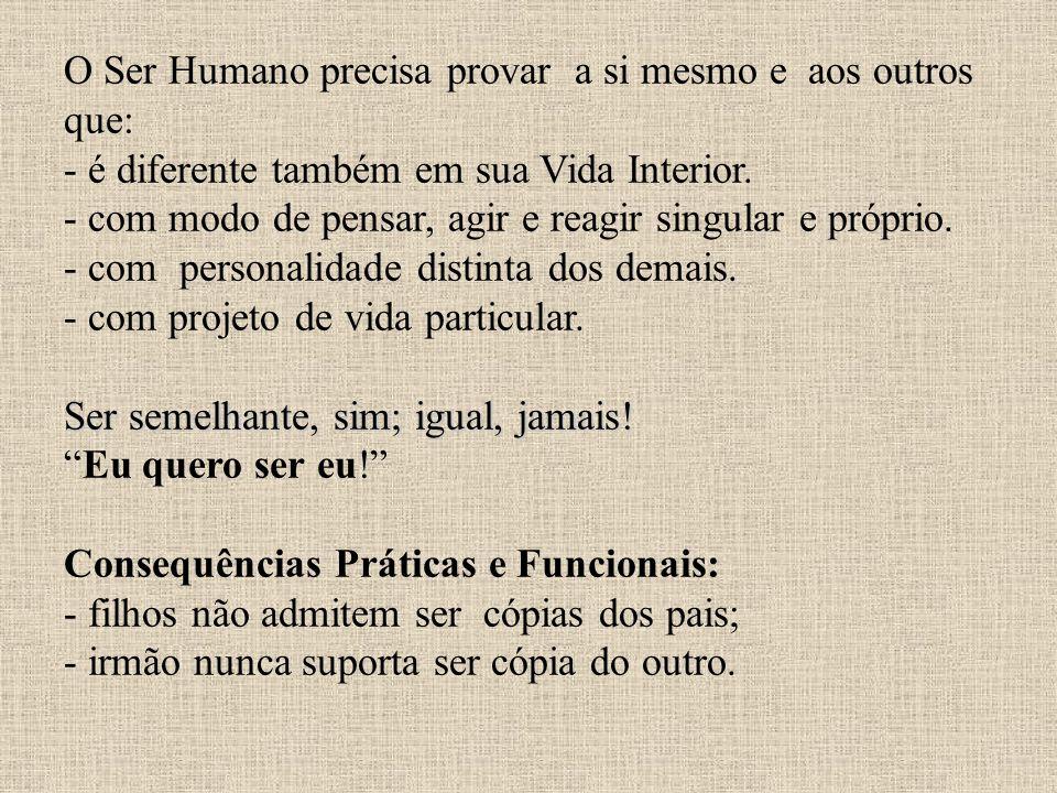 O Ser Humano precisa provar a si mesmo e aos outros que: - é diferente também em sua Vida Interior.