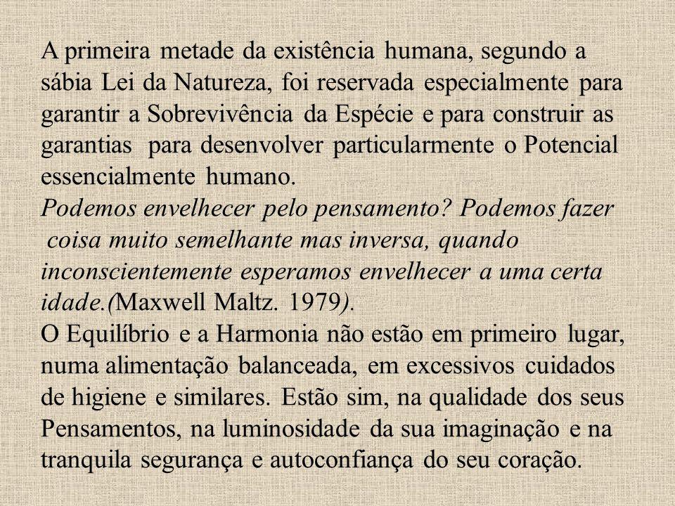 A primeira metade da existência humana, segundo a sábia Lei da Natureza, foi reservada especialmente para garantir a Sobrevivência da Espécie e para construir as garantias para desenvolver particularmente o Potencial essencialmente humano.