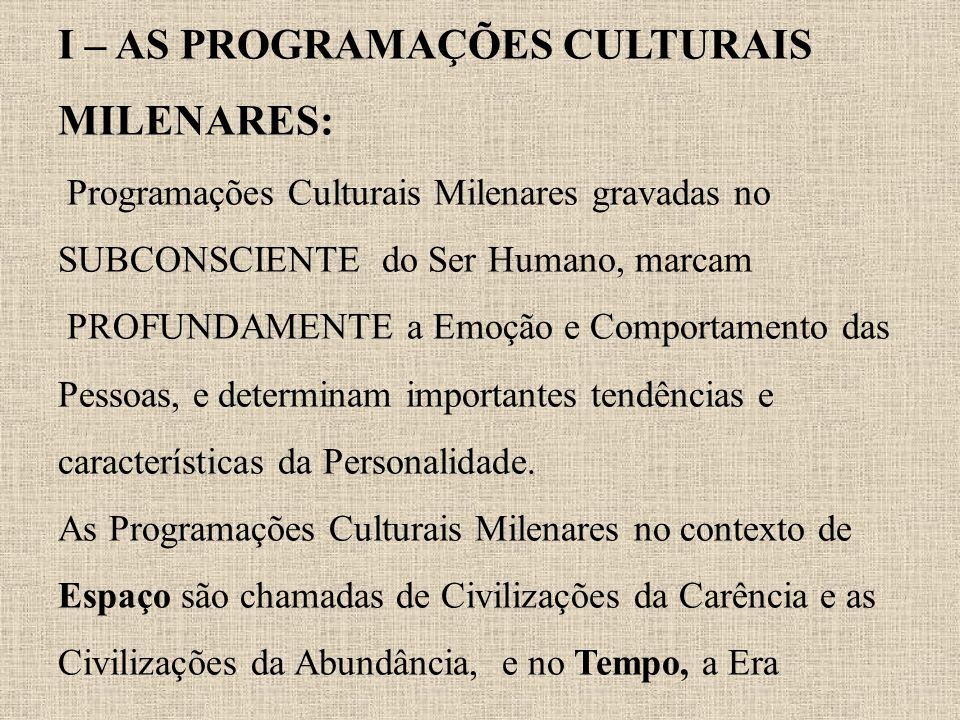 I – AS PROGRAMAÇÕES CULTURAIS MILENARES: Programações Culturais Milenares gravadas no SUBCONSCIENTE do Ser Humano, marcam PROFUNDAMENTE a Emoção e Comportamento das Pessoas, e determinam importantes tendências e características da Personalidade.