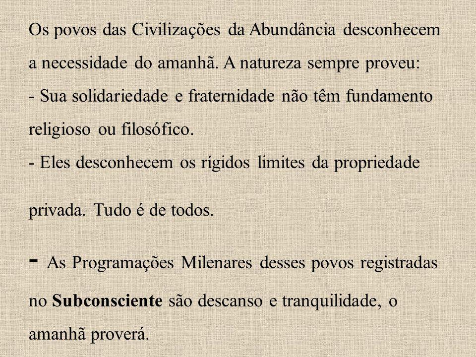 Os povos das Civilizações da Abundância desconhecem a necessidade do amanhã.