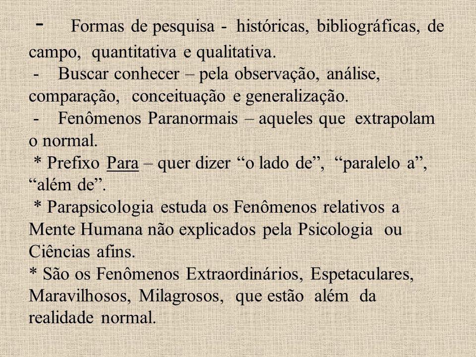 - Formas de pesquisa - históricas, bibliográficas, de campo, quantitativa e qualitativa.