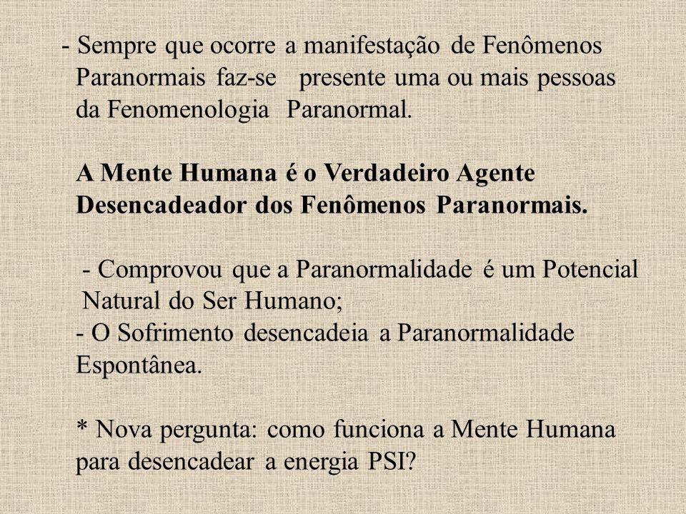 - Sempre que ocorre a manifestação de Fenômenos Paranormais faz-se presente uma ou mais pessoas da Fenomenologia Paranormal.