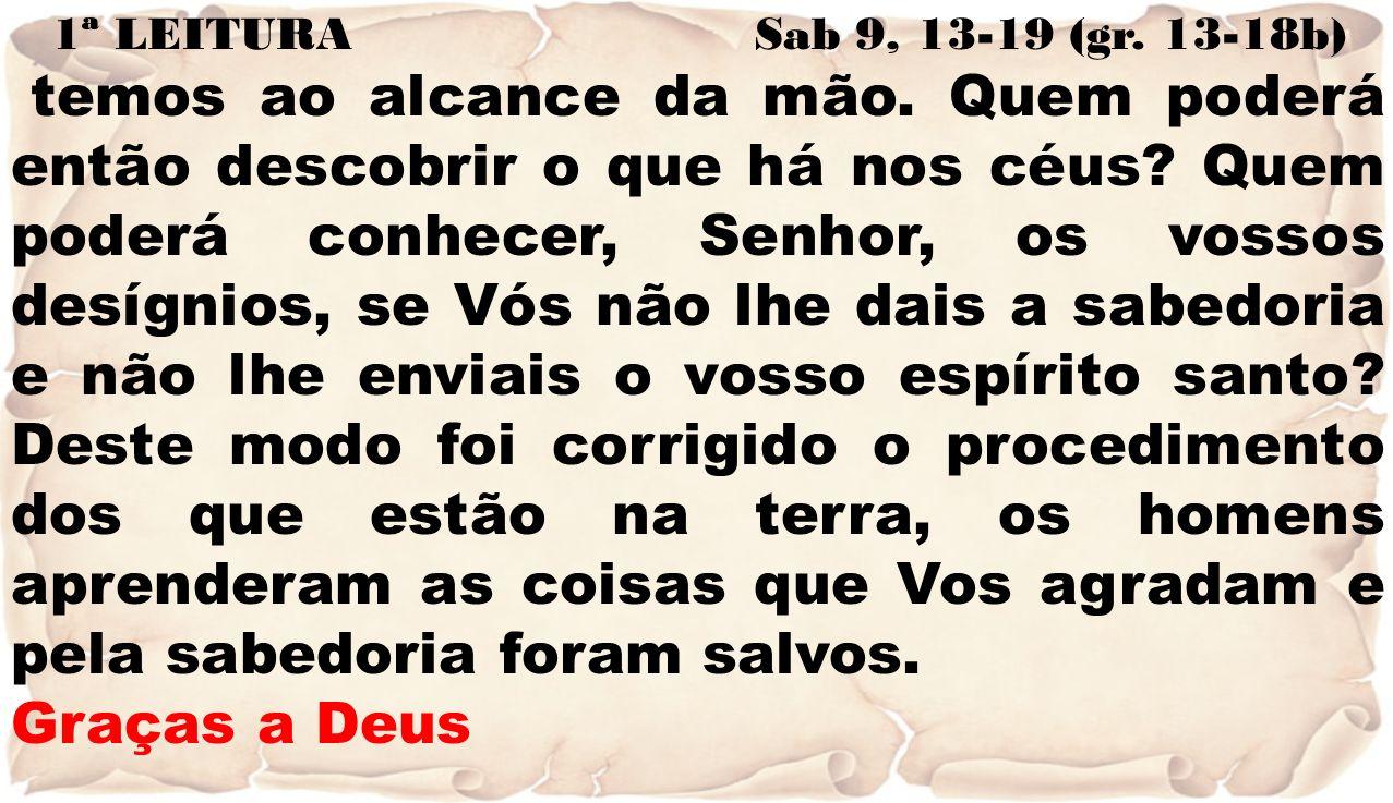 1ª LEITURA Sab 9, 13-19 (gr. 13-18b)