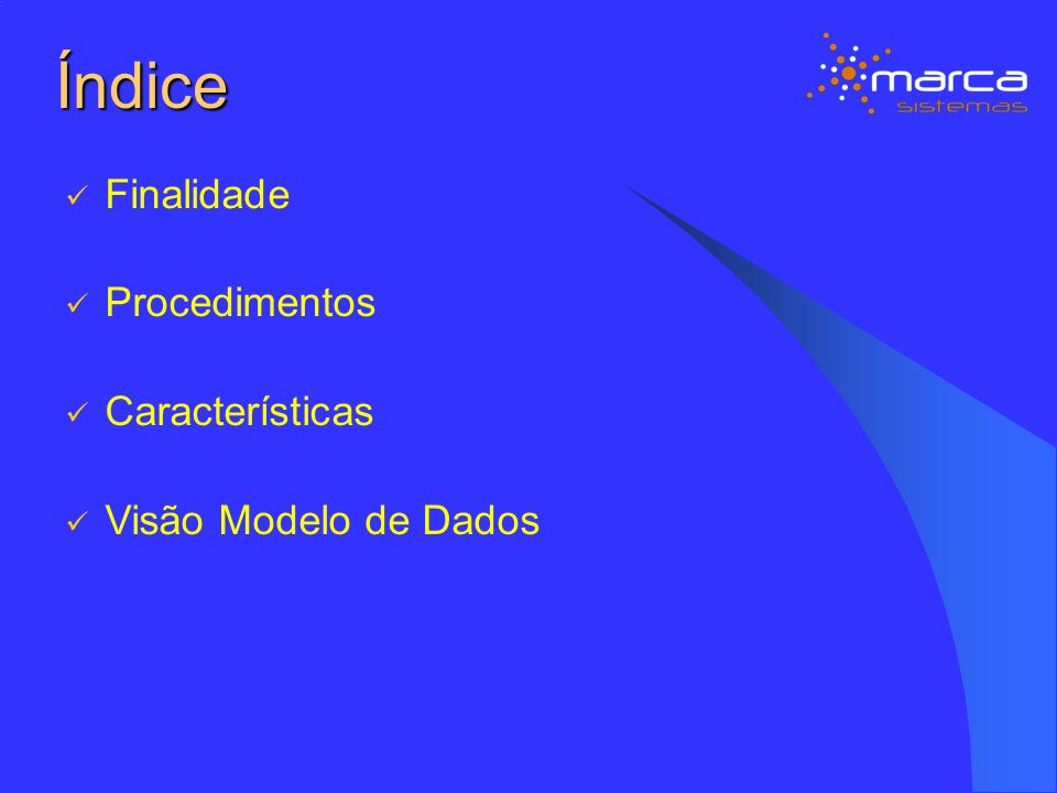 Índice Finalidade Procedimentos Características Visão Modelo de Dados