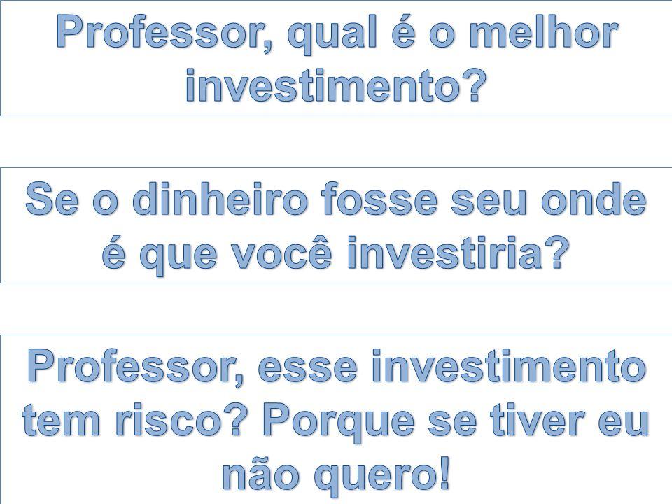 Professor, qual é o melhor investimento