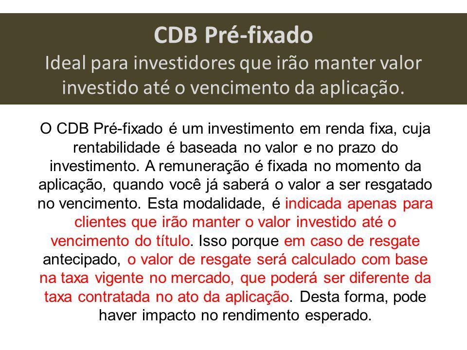 CDB Pré-fixado Ideal para investidores que irão manter valor investido até o vencimento da aplicação.
