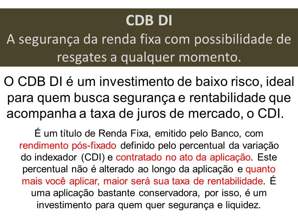 CDB DI A segurança da renda fixa com possibilidade de resgates a qualquer momento.