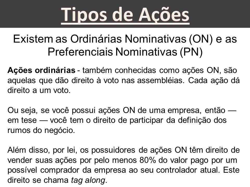 Tipos de Ações Existem as Ordinárias Nominativas (ON) e as Preferenciais Nominativas (PN)