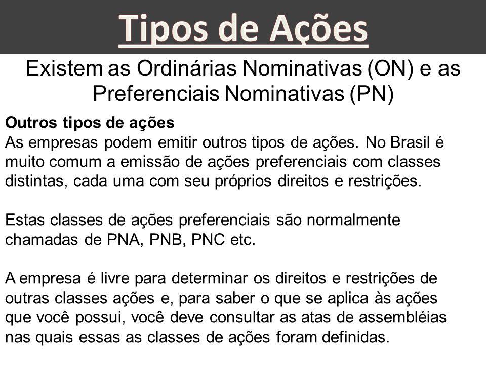 Tipos de Ações Existem as Ordinárias Nominativas (ON) e as Preferenciais Nominativas (PN) Outros tipos de ações.