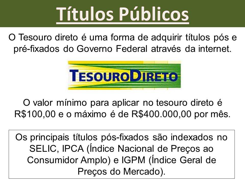 Títulos Públicos O Tesouro direto é uma forma de adquirir títulos pós e pré-fixados do Governo Federal através da internet.