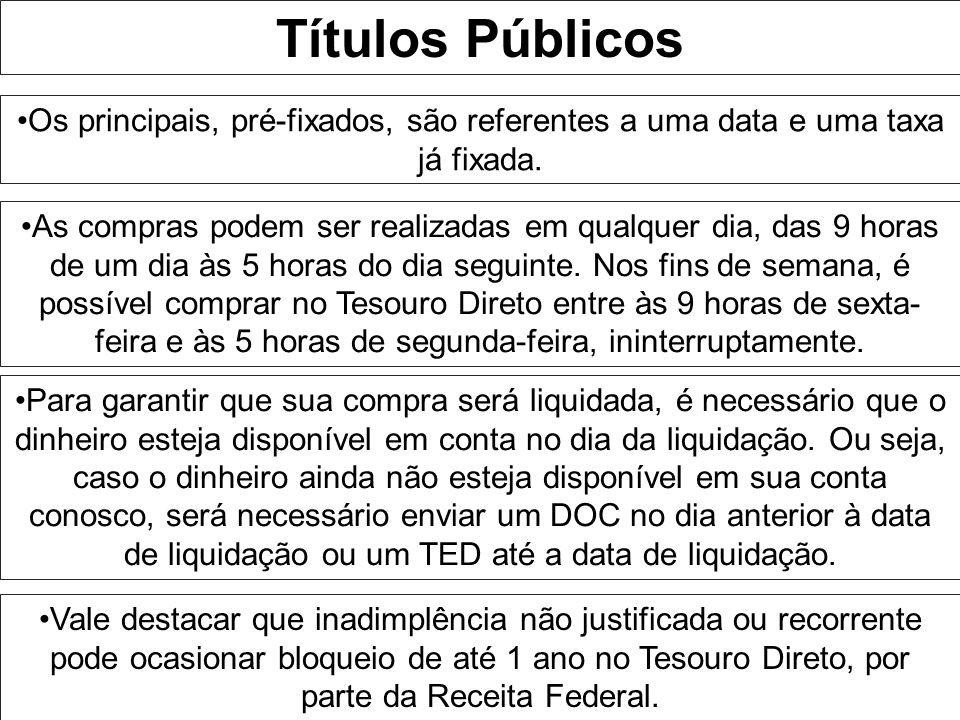 Títulos Públicos Os principais, pré-fixados, são referentes a uma data e uma taxa já fixada.