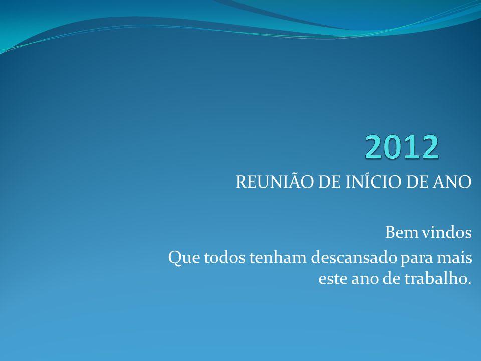 2012 REUNIÃO DE INÍCIO DE ANO Bem vindos