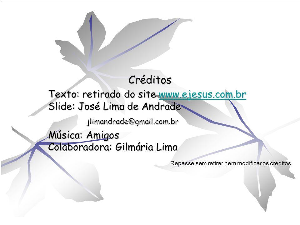 Créditos Texto: retirado do site www.ejesus.com.br Slide: José Lima de Andrade. jlimandrade@gmail.com.br.
