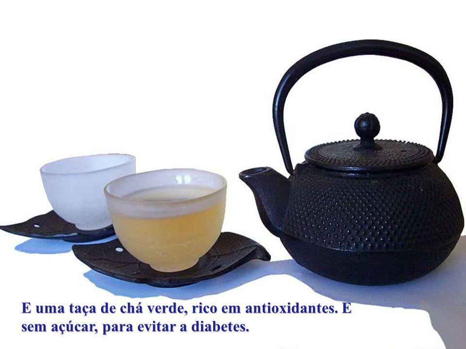 E uma taça de chá verde, rico em antioxidantes