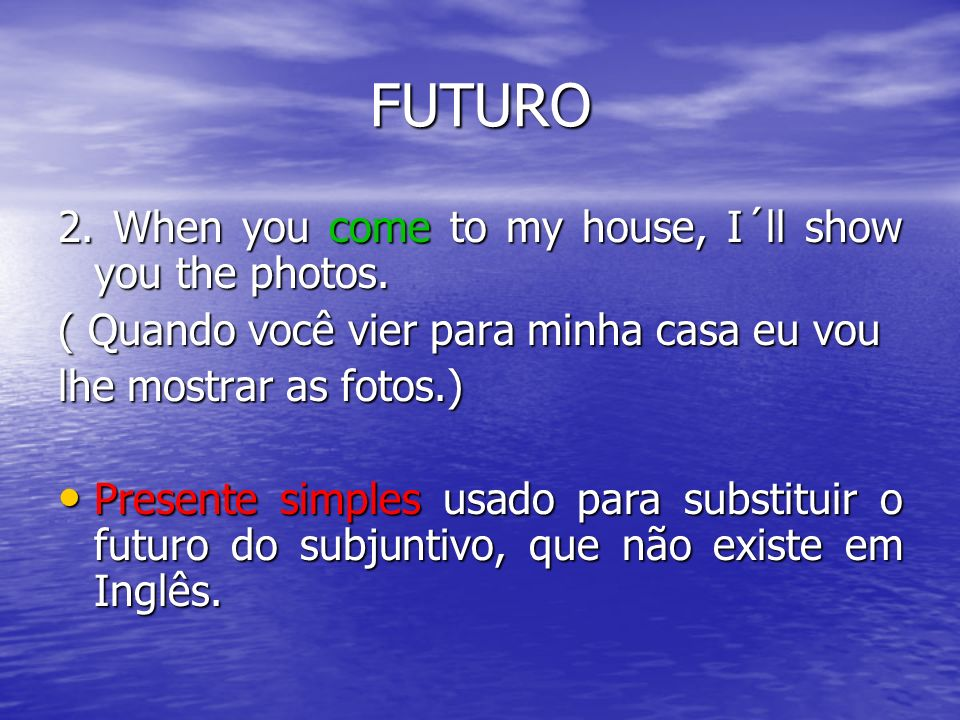 FUTURO 2. When you come to my house, I´ll show you the photos.
