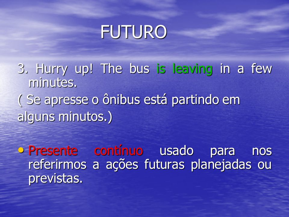 FUTURO 3. Hurry up! The bus is leaving in a few minutes.