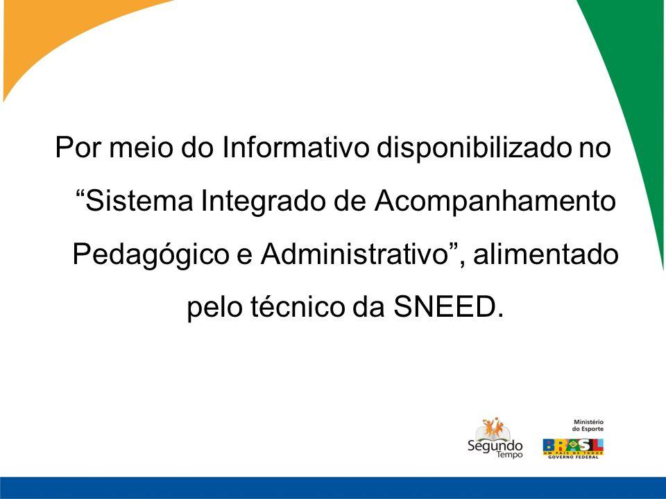 Por meio do Informativo disponibilizado no Sistema Integrado de Acompanhamento Pedagógico e Administrativo , alimentado pelo técnico da SNEED.