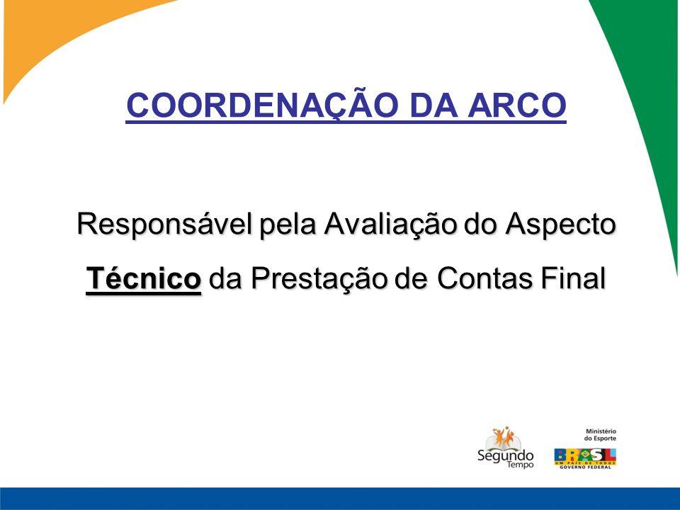 COORDENAÇÃO DA ARCO Responsável pela Avaliação do Aspecto Técnico da Prestação de Contas Final