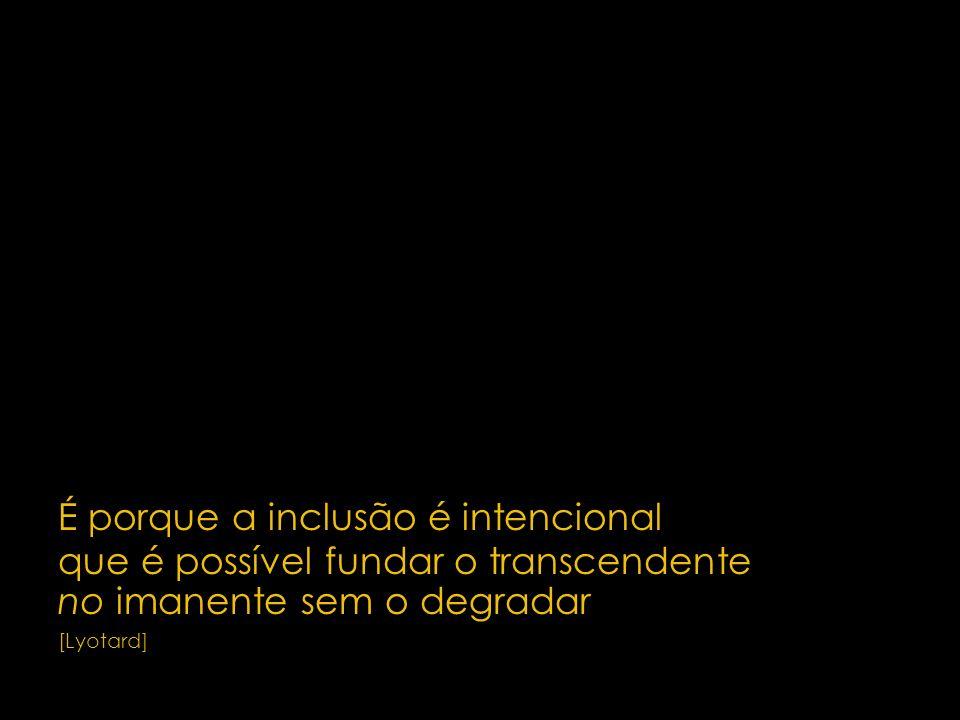 6 É porque a inclusão é intencional que é possível fundar o transcendente no imanente sem o degradar.