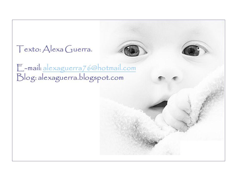 Texto: Alexa Guerra. E-mail: alexaguerra76@hotmail.com Blog: alexaguerra.blogspot.com