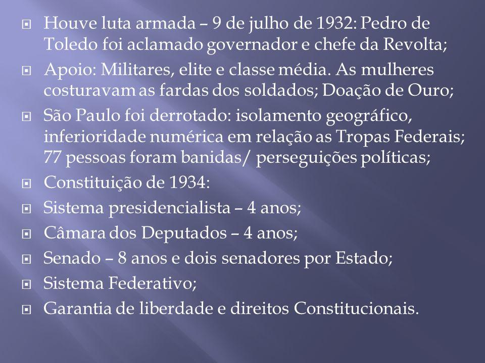 Houve luta armada – 9 de julho de 1932: Pedro de Toledo foi aclamado governador e chefe da Revolta;