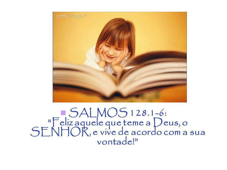 SALMOS 128.1-6: Feliz aquele que teme a Deus, o SENHOR, e vive de acordo com a sua vontade!