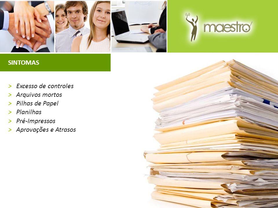 SINTOMAS > Excesso de controles. > Arquivos mortos. > Pilhas de Papel. > Planilhas. > Pré-Impressos.