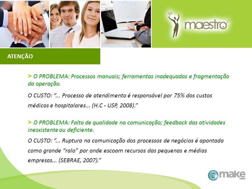 ATENÇÃO > O PROBLEMA: Processos manuais; ferramentas inadequadas e fragmentação da operação.