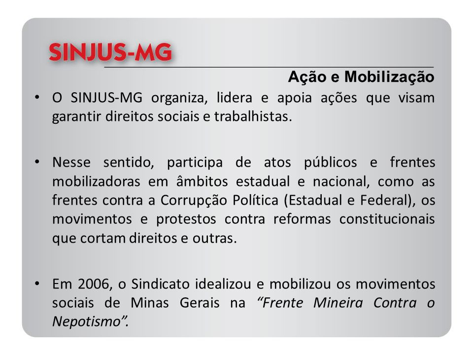 Ação e Mobilização O SINJUS-MG organiza, lidera e apoia ações que visam garantir direitos sociais e trabalhistas.