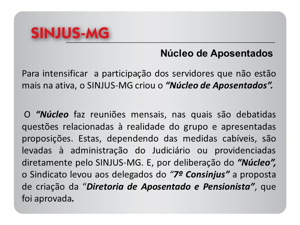 Núcleo de Aposentados Para intensificar a participação dos servidores que não estão mais na ativa, o SINJUS-MG criou o Núcleo de Aposentados .