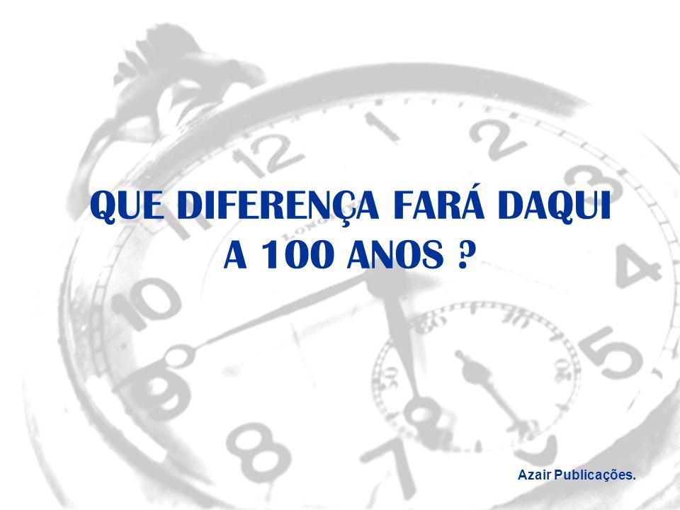 QUE DIFERENÇA FARÁ DAQUI A 100 ANOS