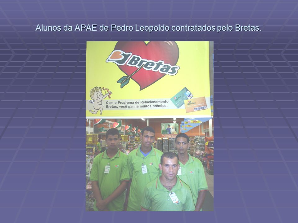 Alunos da APAE de Pedro Leopoldo contratados pelo Bretas.