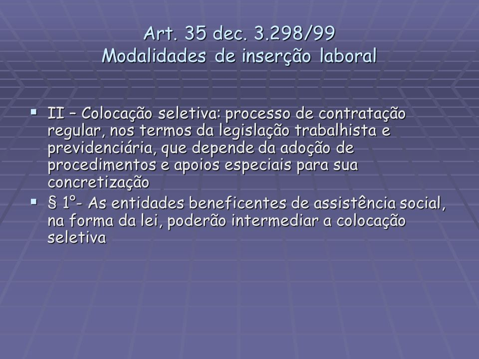 Art. 35 dec. 3.298/99 Modalidades de inserção laboral