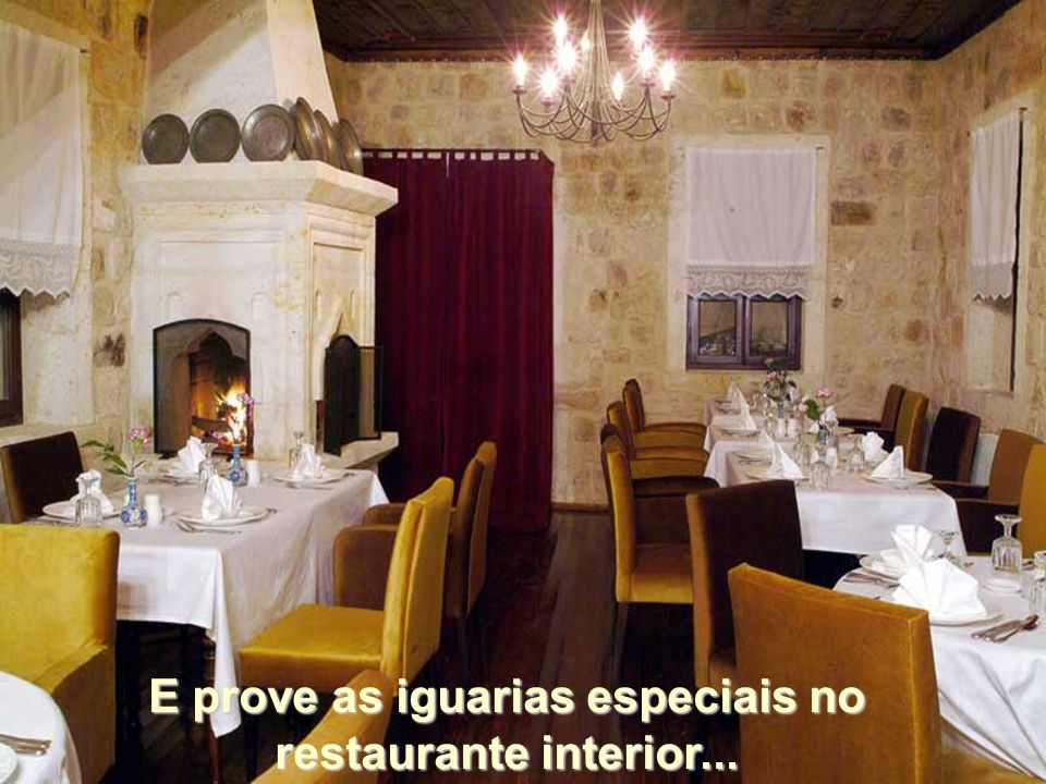 E prove as iguarias especiais no restaurante interior...
