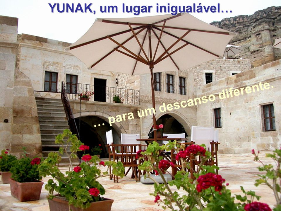 YUNAK, um lugar inigualável… … para um descanso diferente.