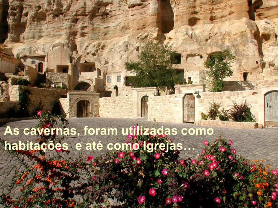 As cavernas, foram utilizadas como habitações e até como Igrejas…