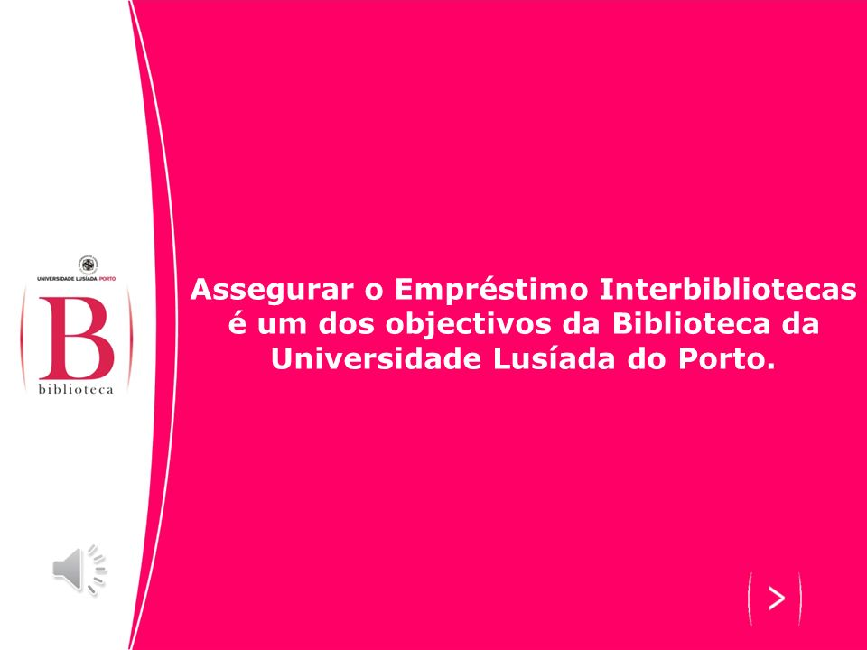 Assegurar o Empréstimo Interbibliotecas é um dos objectivos da Biblioteca da Universidade Lusíada do Porto.