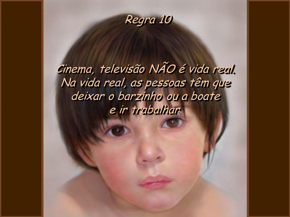 Cinema, televisão NÃO é vida real. Na vida real, as pessoas têm que