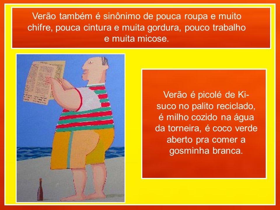 Verão também é sinônimo de pouca roupa e muito chifre, pouca cintura e muita gordura, pouco trabalho e muita micose.