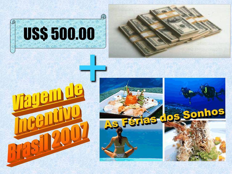US$ 500.00 + Viagem de Incentivo Brasil 2007 As Férias dos Sonhos