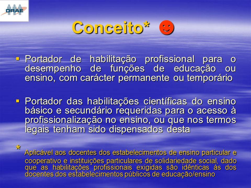 Conceito* ☻ Portador de habilitação profissional para o desempenho de funções de educação ou ensino, com carácter permanente ou temporário.