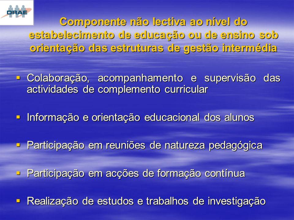 Componente não lectiva ao nível do estabelecimento de educação ou de ensino sob orientação das estruturas de gestão intermédia