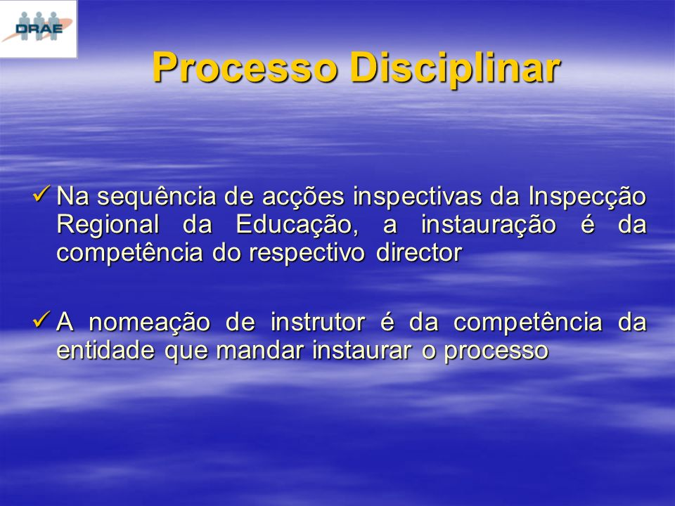 Processo Disciplinar Na sequência de acções inspectivas da Inspecção Regional da Educação, a instauração é da competência do respectivo director.