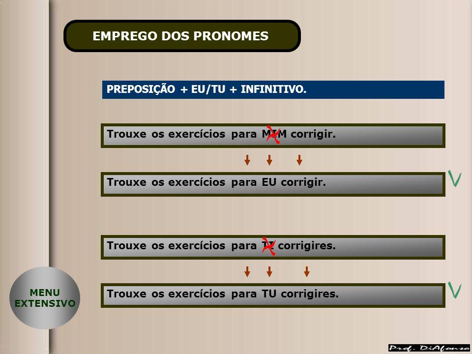 EMPREGO DOS PRONOMES PREPOSIÇÃO + EU/TU + INFINITIVO.