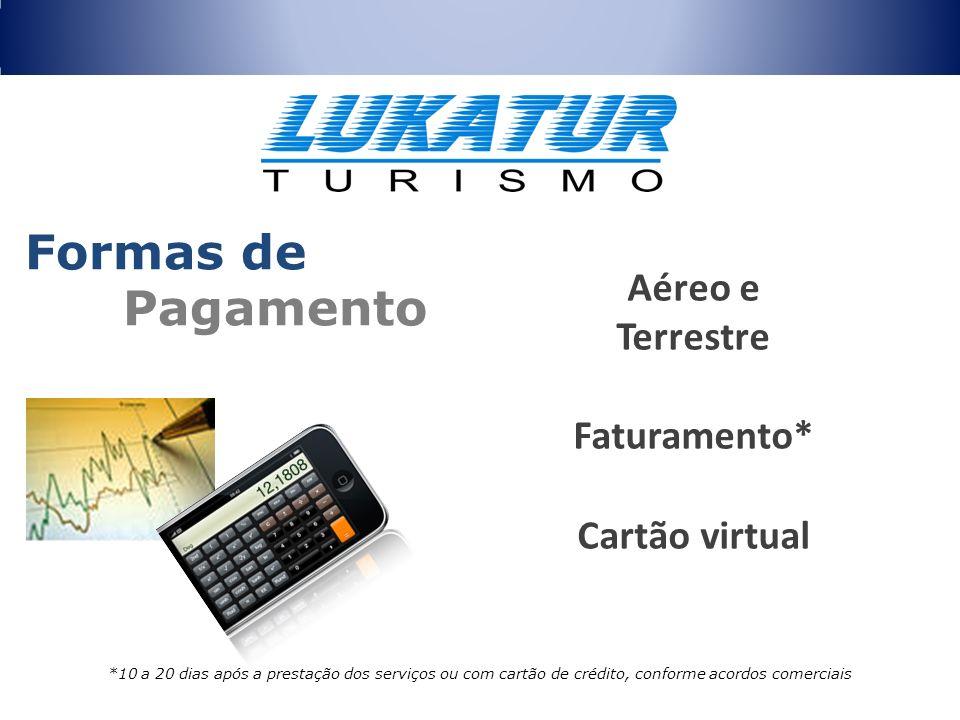 Formas de Pagamento Aéreo e Terrestre Faturamento* Cartão virtual