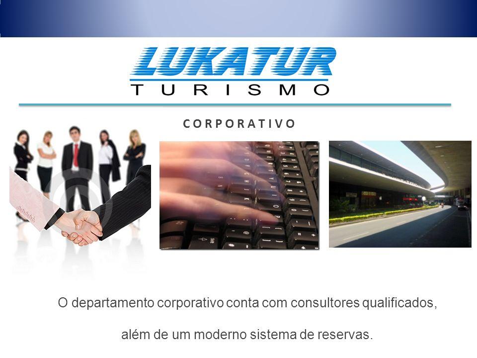 C O R P O R A T I V O O departamento corporativo conta com consultores qualificados, além de um moderno sistema de reservas.
