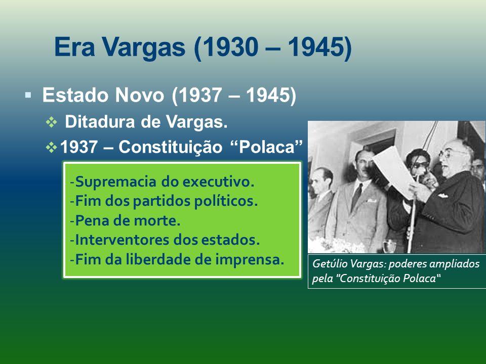 Era Vargas (1930 – 1945) Estado Novo (1937 – 1945) Ditadura de Vargas.
