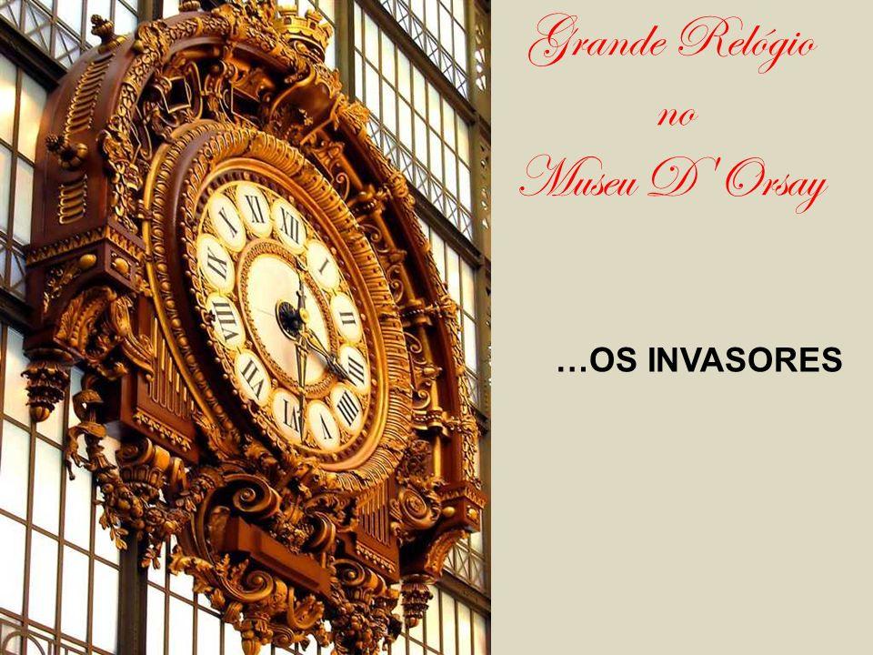 Grande Relógio no Museu D Orsay …OS INVASORES