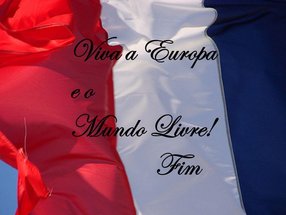 Viva a Europa e o Mundo Livre! Fim